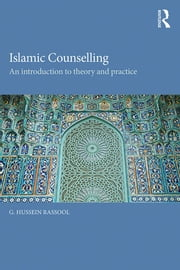 Islamic Counselling - An Introduction to theory and practice ebook by G. Hussein Rassool
