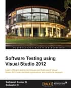 Software Testing using Visual Studio 2012 ebook by Satheesh Kumar. N, Subashni S