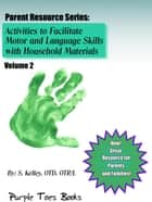 Activities to Facilitate Motor, Sensory and Language Skills - Parent Resource Series, #2 ebook by S Kelley