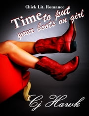 Time To Put Your Boots On Girl ebook by CJ Hawk