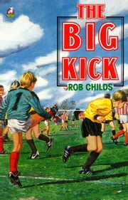 The Big Kick ebook by Rob Childs