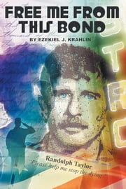 Free Me From This Bond ebook by Ezekiel J. Krahlin