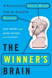 The Winner's Brain - 8 Strategies Great Minds Use to Achieve Success ebook by Dr. Jeff Brown,Mark Fenske,Liz Neporent