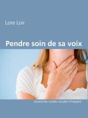 Pendre soin de sa voix - Quand les cordes vocales trinquent ebook by Lore Loir,Leroy Agency Press