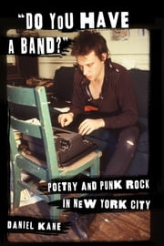 """Do You Have a Band?"" - Poetry and Punk Rock in New York City ebook by Daniel Kane"