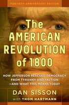 The American Revolution of 1800 ebook by Dan Sisson,Thom Hartmann