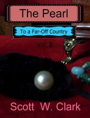 The Pearl, Vol. 2: To a Far-Off Country ebook by Scott Clark