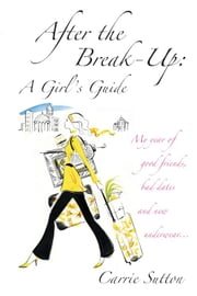After the Break-Up: A Girl's Guide ebook by Carrie Sutton