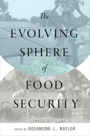 The Evolving Sphere of Food Security ebook by Rosamond L. Naylor