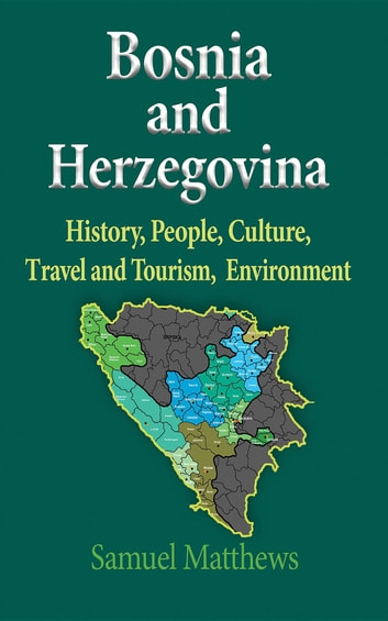 Bosnia and Herzegovina - History, People, Culture, Travel and Tourism, Environment ebook by Matthews Samuel
