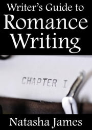 Writer's Guide to Romance Writing ebook by Natasha James