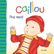 Caillou: The Wolf ebook by Joceline  Sanschagrin,Pierre  Brignaud