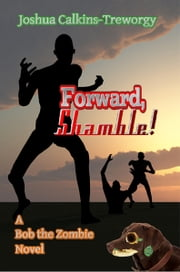 Forward, Shamble! A Bob the Zombie Novel ebook by Joshua Calkins-Treworgy