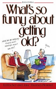 What's So Funny About Getting Old ebook by Ed Fischer,Jane Thomas Noland