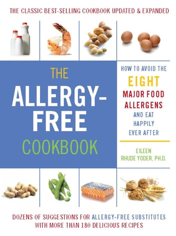 The Allergy-Free Cookbook - More than 150 Delicious Recipes for a Happy and Healthy Diet ebook by Eileen Rhude Yoder