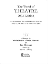 World of Theatre 2003 Edition - An Account of the World's Theatre Seasons 1999-2000, 2000-2001 and 2001-2002 ebook by