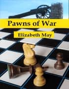 Pawns of War 電子書 by Elizabeth May