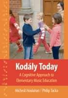 Kod?ly Today ebook by Philip Tacka,M?che?l Houlahan