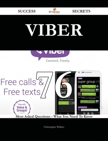Viber 76 Success Secrets - 76 Most Asked Questions On Viber - What You Need  To Know eBook by Christopher Wallace - Rakuten Kobo