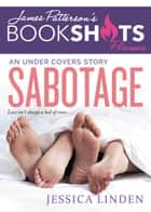 Sabotage - An Under Covers Story ebook by Jessica Linden, James Patterson