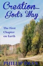 Creations God's Way: The First Chapter On Earth ebook by Phillip Dean