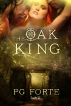 The Oak King ebook by PG Forte