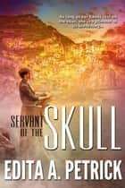 Servant of the Skull - Skullspeaker Series, #1 ebook by Edita A. Petrick
