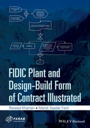 FIDIC Plant and Design-Build Form of Contract Illustrated ebook by Raveed Khanlari,Mahdi Saadat Fard