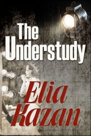 The Understudy ebook by Elia Kazan