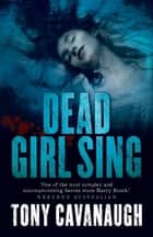 Dead Girl Sing ebook by Tony Cavanaugh