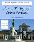 How to Photograph Lisbon, Portugal ebook by Don Mammoser