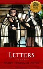 The Letters of Saint Teresa of Avila 電子書 by St. Teresa of Avila, Wyatt North