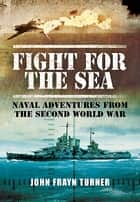 Fight for the Sea ebook by John Frayn Turner