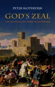 God's Zeal - The Battle of the Three Monotheisms ebook by Peter Sloterdijk