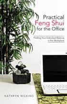 Practical Feng Shui for the Office ebook by Kathryn Wilking