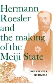Hermann Roesler and the Making of the Meiji State ebook by Johannes Siemes