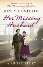 Her Missing Husband: A Short Story eBook by Diney Costeloe