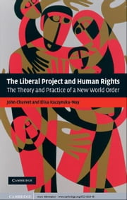 The Liberal Project and Human Rights - The Theory and Practice of a New World Order ebook by John Charvet,Elisa Kaczynska-Nay