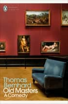 Old Masters - A Comedy ebook by Thomas Bernhard