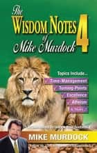 The Wisdom Notes of Mike Murdock 4 ebook by Mike Murdock