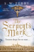 The Serpent's Mark ebook by S. W. Perry