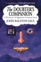 The Doubter's Companion ebook by John Ralston Saul