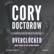 Overclocked - More Stories of the Future Present 有聲書 by Cory Doctorow