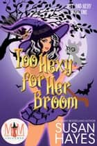 Too Hexy For Her Broom: Magic and Mayhem Universe - Hot and Hexy, #1 ebook by