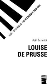 Louise de Prusse ebook by Joël SCHMIDT