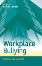 Workplace Bullying - Symptoms and Solutions ebook by Noreen Tehrani