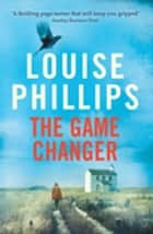 The Game Changer ebook by Louise Phillips