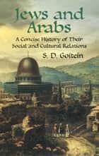 Jews and Arabs - A Concise History of Their Social and Cultural Relations ebook by S.D. Goitein