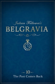 Julian Fellowes's Belgravia Episode 10 - The Past Comes Back ebook by Julian Fellowes