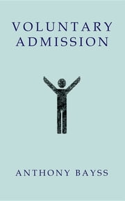 Voluntary Admission ebook by Anthony Bayss
